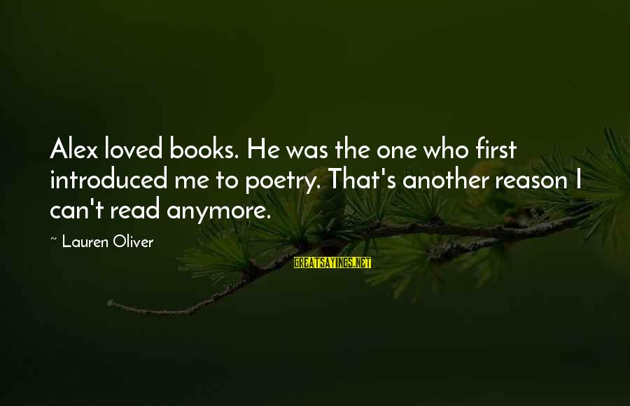 Alex Lauren Oliver Sayings By Lauren Oliver: Alex loved books. He was the one who first introduced me to poetry. That's another