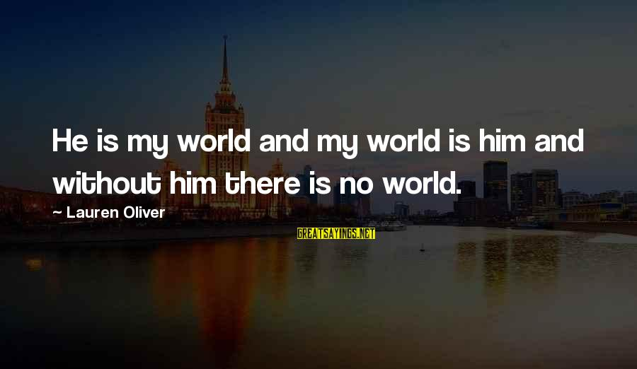 Alex Lauren Oliver Sayings By Lauren Oliver: He is my world and my world is him and without him there is no