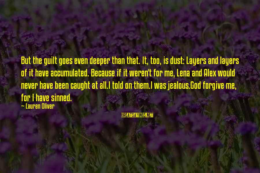 Alex Lauren Oliver Sayings By Lauren Oliver: But the guilt goes even deeper than that. It, too, is dust: Layers and layers
