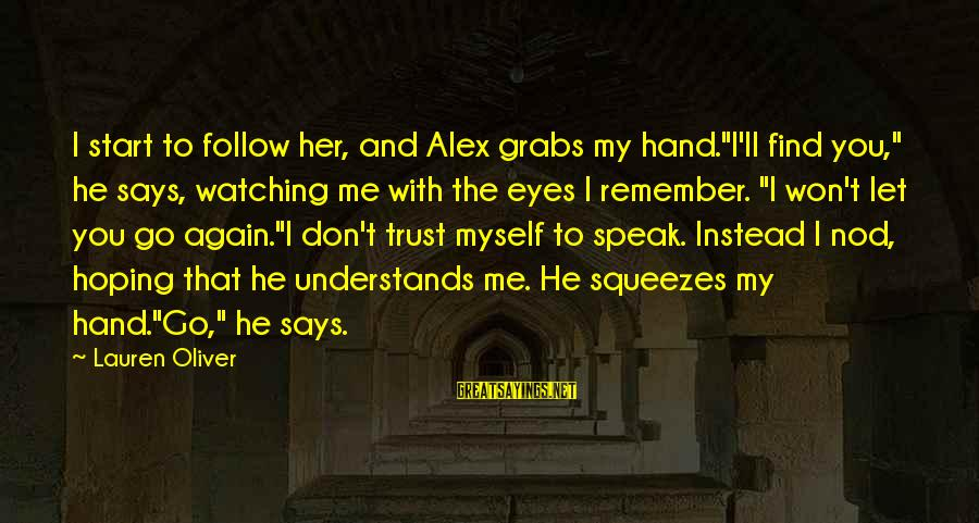"""Alex Lauren Oliver Sayings By Lauren Oliver: I start to follow her, and Alex grabs my hand.""""I'll find you,"""" he says, watching"""