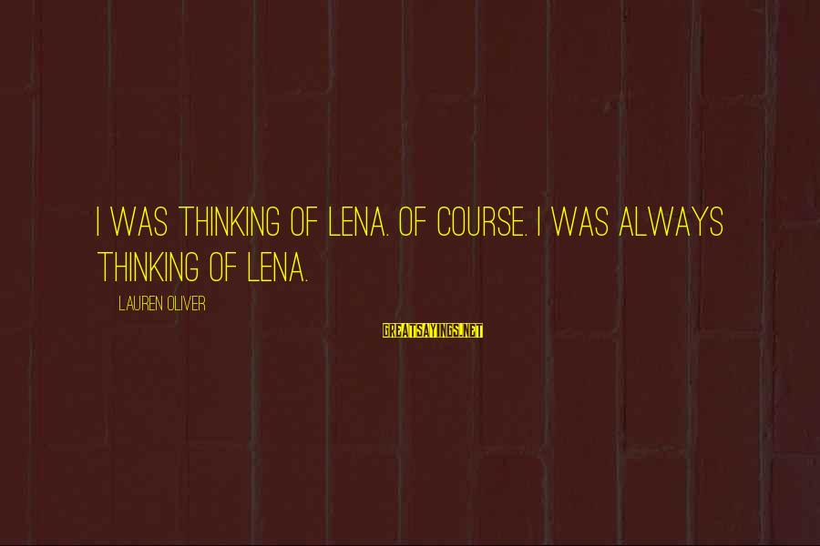 Alex Lauren Oliver Sayings By Lauren Oliver: I was thinking of Lena. Of course. I was always thinking of Lena.