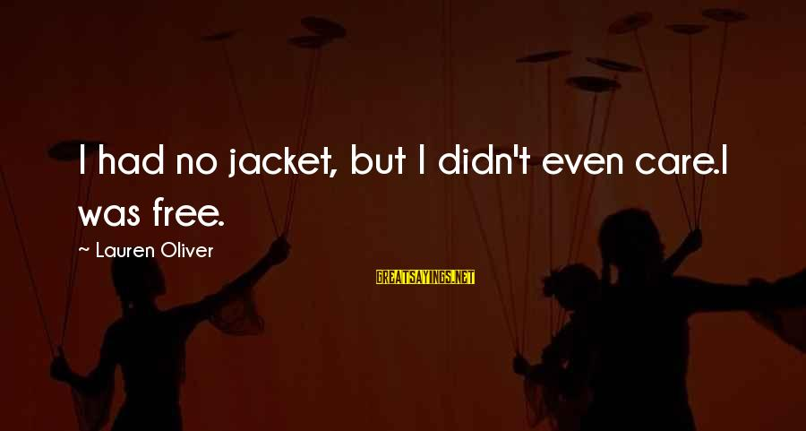 Alex Lauren Oliver Sayings By Lauren Oliver: I had no jacket, but I didn't even care.I was free.