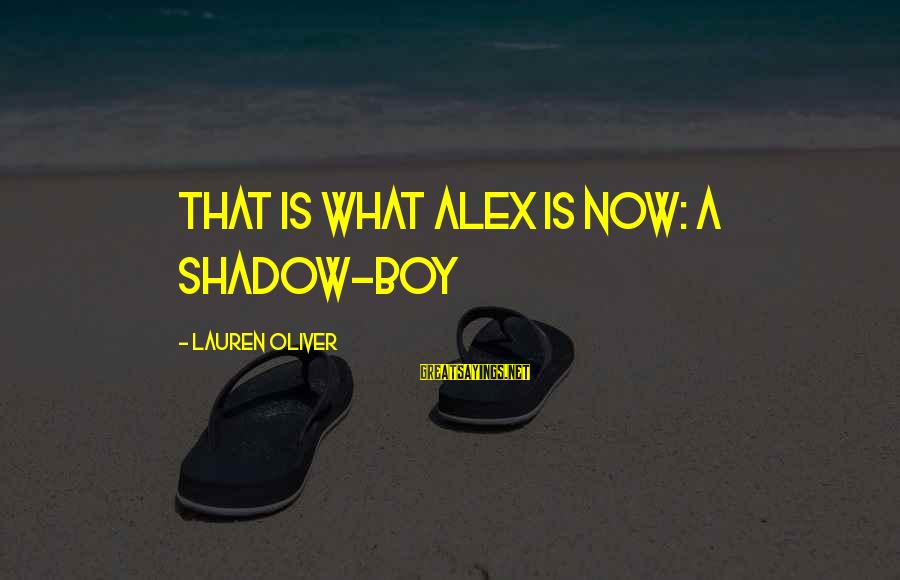 Alex Lauren Oliver Sayings By Lauren Oliver: That is what Alex is now: a shadow-boy