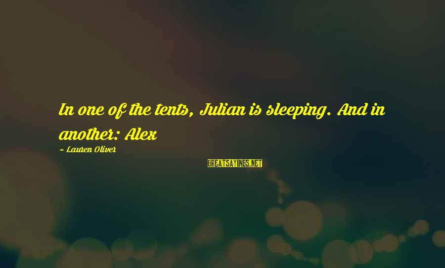 Alex Lauren Oliver Sayings By Lauren Oliver: In one of the tents, Julian is sleeping. And in another: Alex