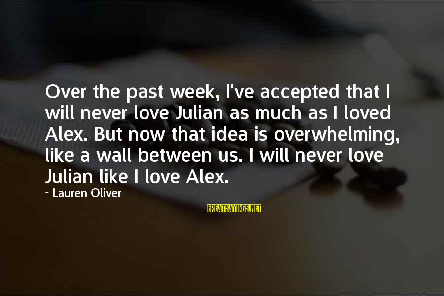 Alex Lauren Oliver Sayings By Lauren Oliver: Over the past week, I've accepted that I will never love Julian as much as