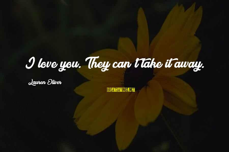 Alex Lauren Oliver Sayings By Lauren Oliver: I love you. They can't take it away.