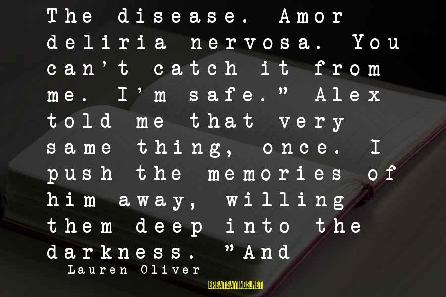 """Alex Lauren Oliver Sayings By Lauren Oliver: The disease. Amor deliria nervosa. You can't catch it from me. I'm safe."""" Alex told"""
