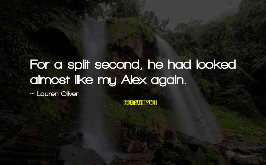 Alex Lauren Oliver Sayings By Lauren Oliver: For a split second, he had looked almost like my Alex again.
