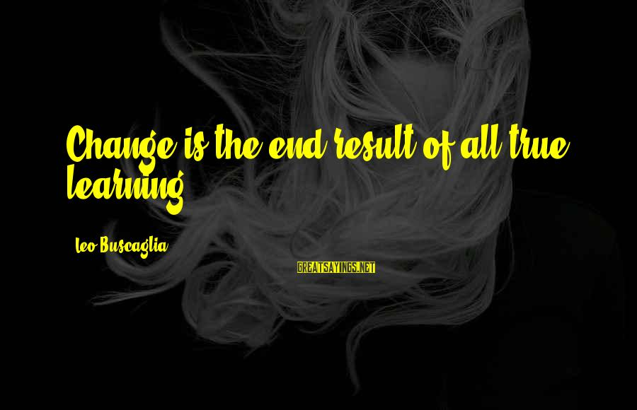 Alex Rider Russian Roulette Sayings By Leo Buscaglia: Change is the end result of all true learning.