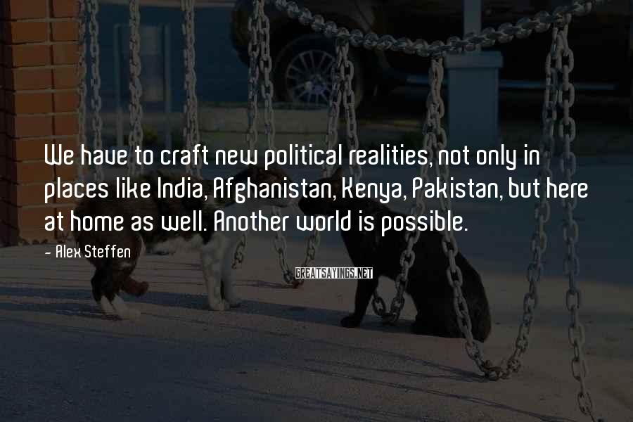Alex Steffen Sayings: We have to craft new political realities, not only in places like India, Afghanistan, Kenya,
