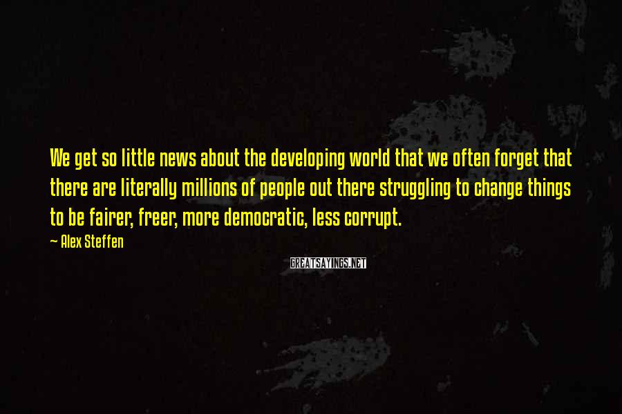 Alex Steffen Sayings: We get so little news about the developing world that we often forget that there