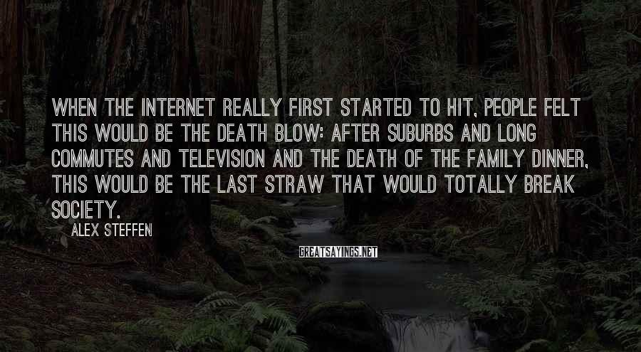 Alex Steffen Sayings: When the Internet really first started to hit, people felt this would be the death