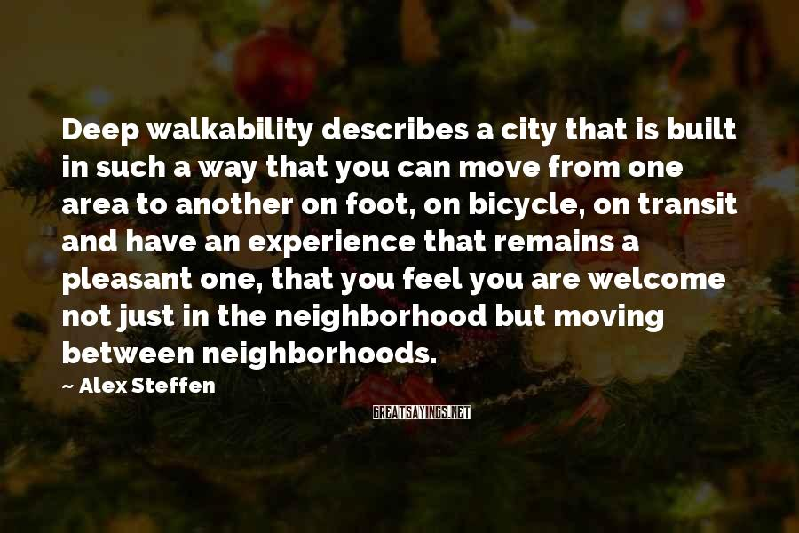 Alex Steffen Sayings: Deep walkability describes a city that is built in such a way that you can
