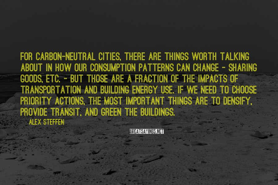 Alex Steffen Sayings: For carbon-neutral cities, there are things worth talking about in how our consumption patterns can