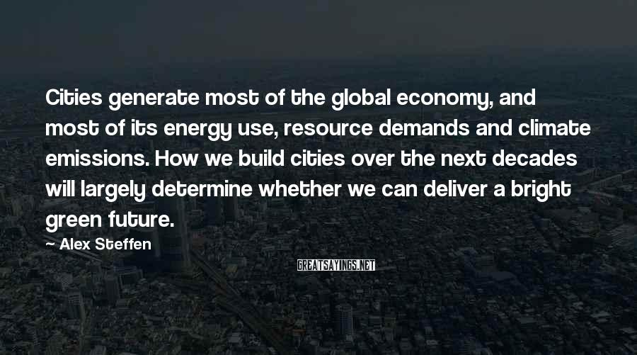 Alex Steffen Sayings: Cities generate most of the global economy, and most of its energy use, resource demands
