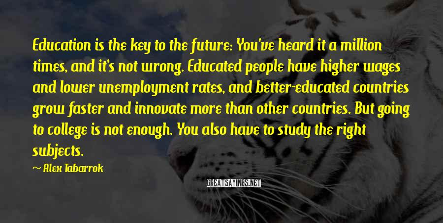 Alex Tabarrok Sayings: Education is the key to the future: You've heard it a million times, and it's