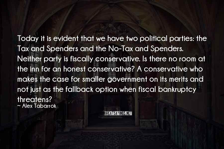 Alex Tabarrok Sayings: Today it is evident that we have two political parties: the Tax and Spenders and