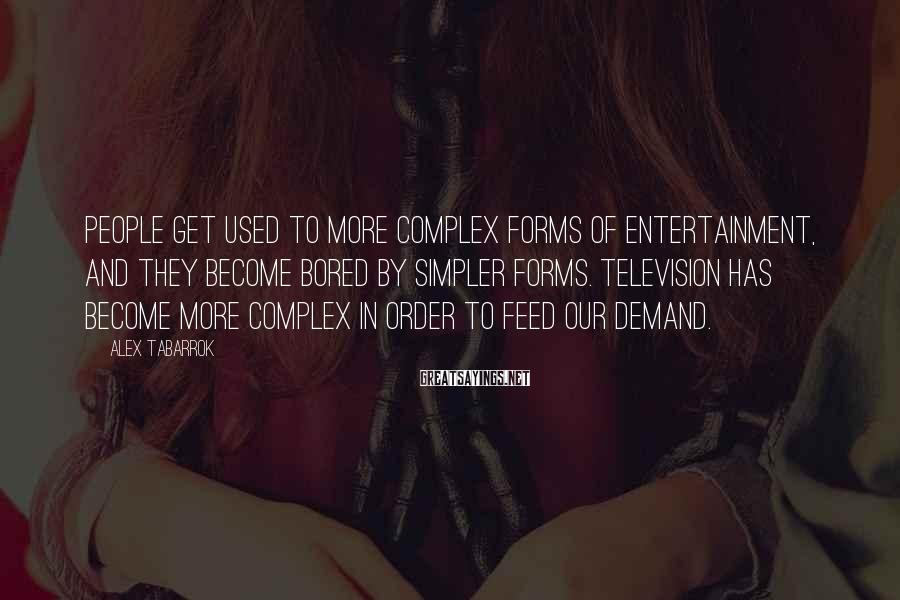Alex Tabarrok Sayings: People get used to more complex forms of entertainment, and they become bored by simpler