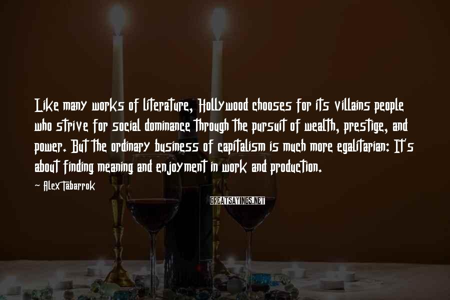 Alex Tabarrok Sayings: Like many works of literature, Hollywood chooses for its villains people who strive for social