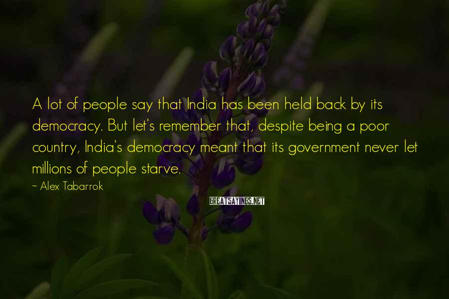 Alex Tabarrok Sayings: A lot of people say that India has been held back by its democracy. But