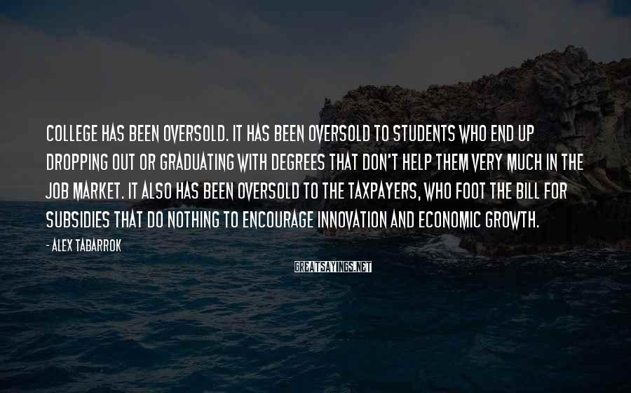 Alex Tabarrok Sayings: College has been oversold. It has been oversold to students who end up dropping out