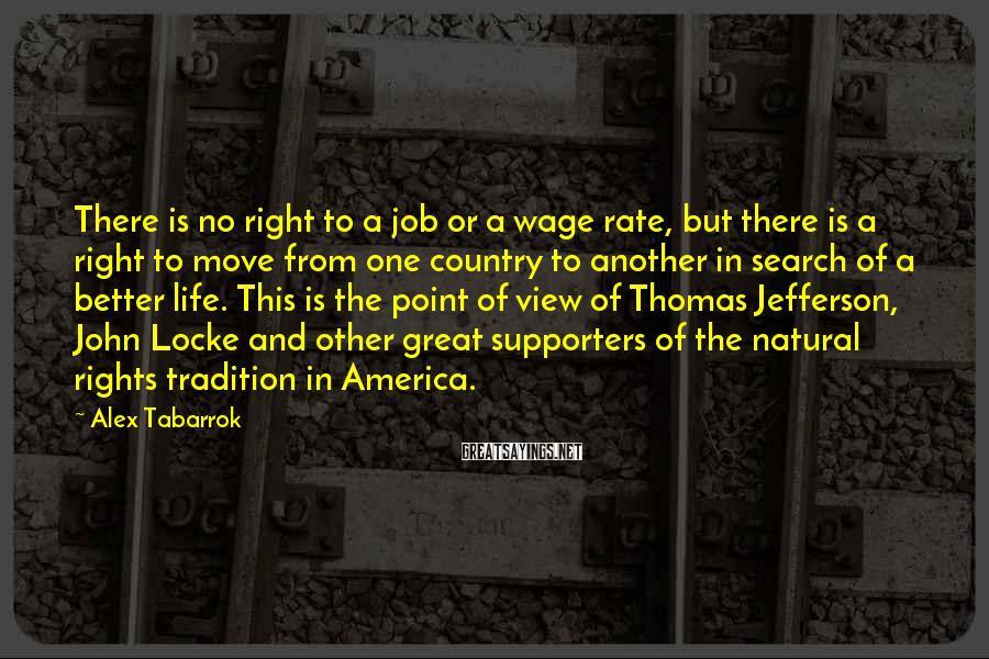 Alex Tabarrok Sayings: There is no right to a job or a wage rate, but there is a
