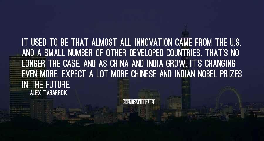 Alex Tabarrok Sayings: It used to be that almost all innovation came from the U.S. and a small