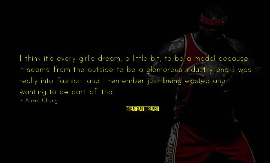 Alexa Chung Sayings By Alexa Chung: I think it's every girl's dream, a little bit, to be a model because it