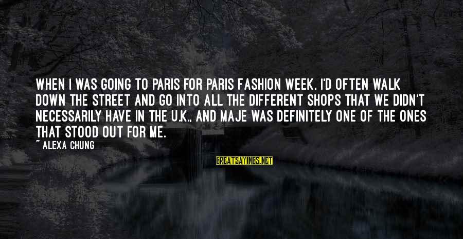 Alexa Chung Sayings By Alexa Chung: When I was going to Paris for Paris Fashion Week, I'd often walk down the