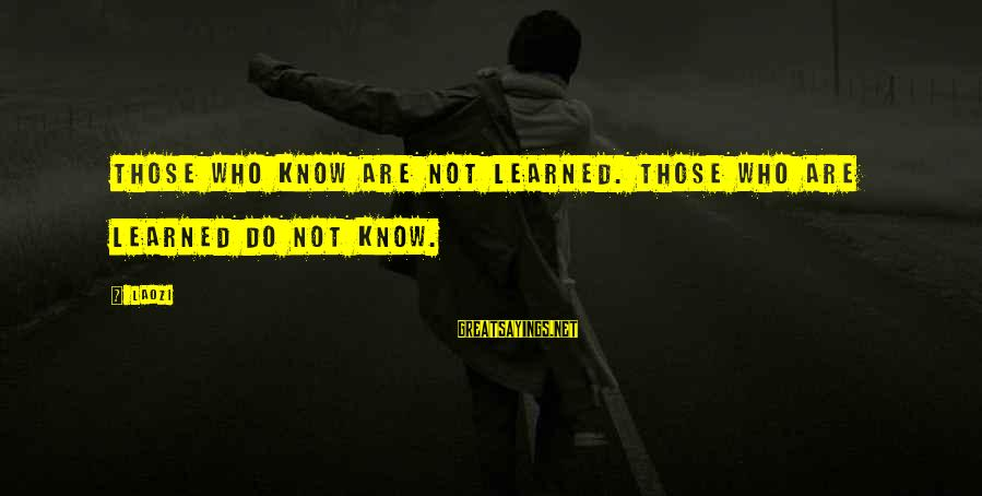 Alexander 2004 Sayings By Laozi: Those who know are not learned. Those who are learned do not know.