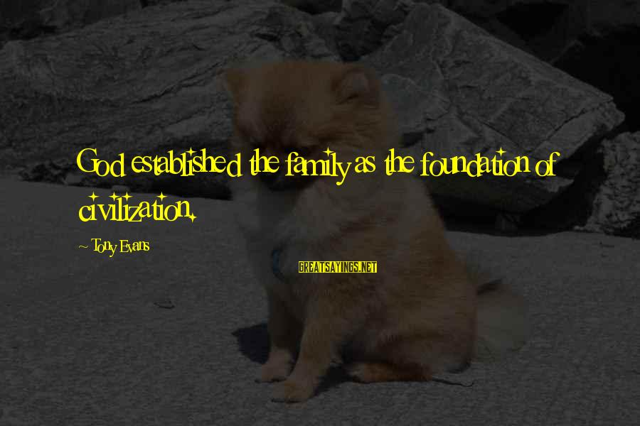 Alexander 2004 Sayings By Tony Evans: God established the family as the foundation of civilization.