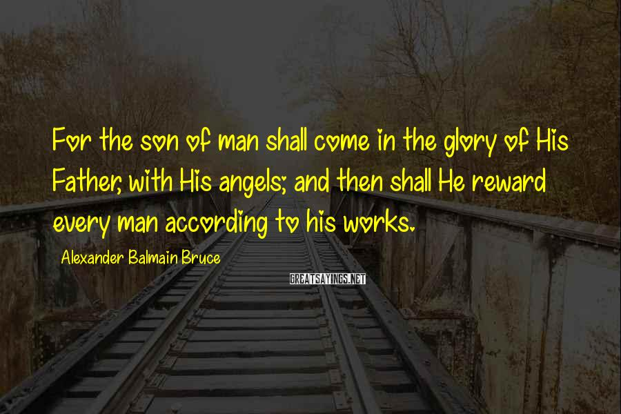 Alexander Balmain Bruce Sayings: For the son of man shall come in the glory of His Father, with His