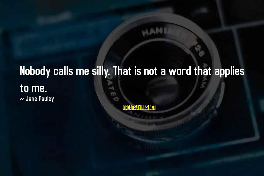 Alexander Gorchakov Sayings By Jane Pauley: Nobody calls me silly. That is not a word that applies to me.