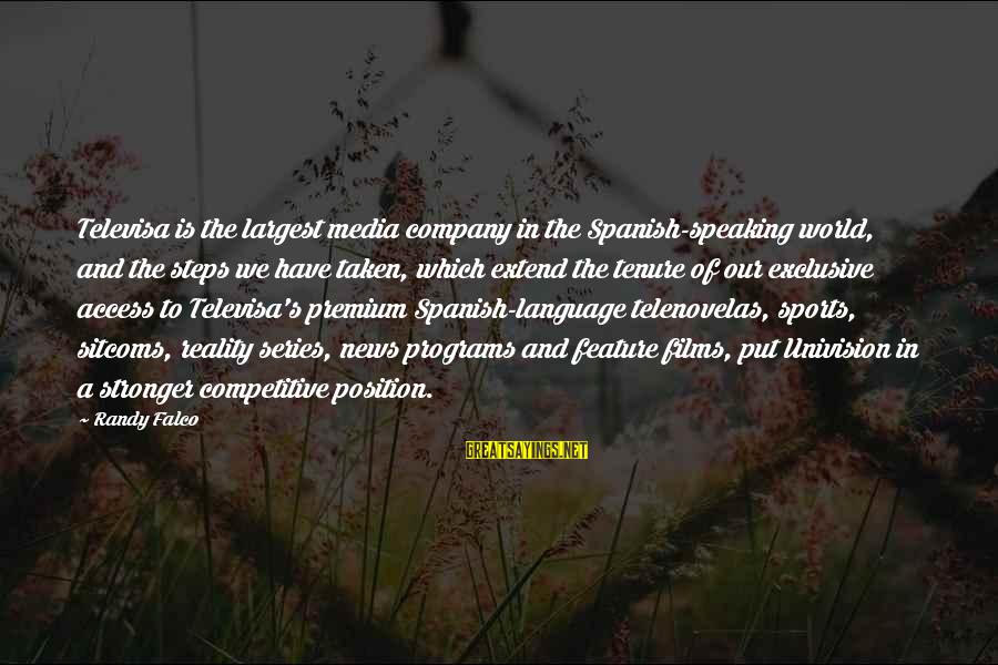 Alexander Gorchakov Sayings By Randy Falco: Televisa is the largest media company in the Spanish-speaking world, and the steps we have