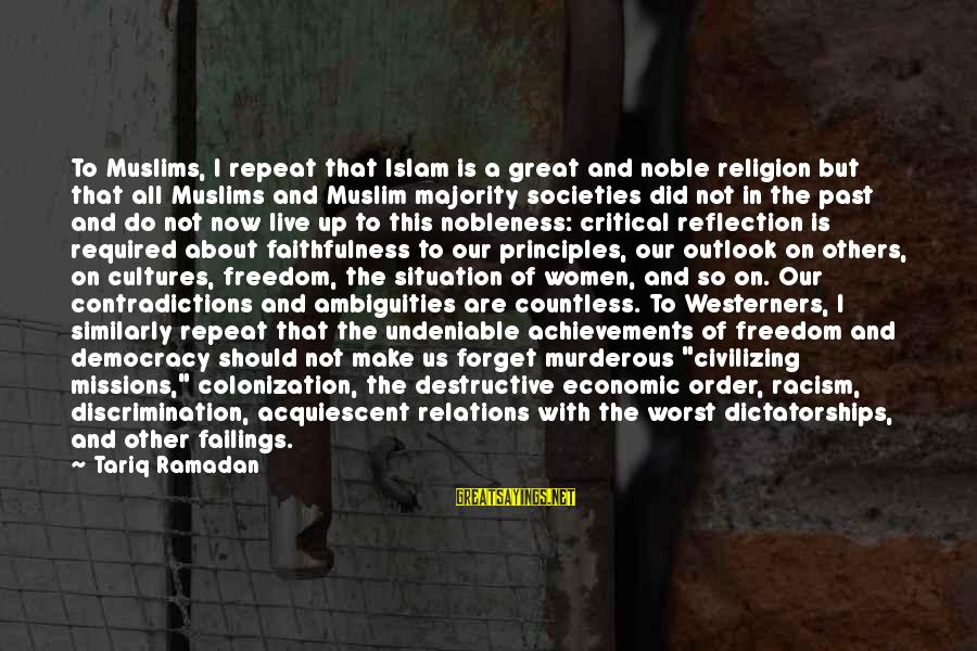 Alexander Gorchakov Sayings By Tariq Ramadan: To Muslims, I repeat that Islam is a great and noble religion but that all