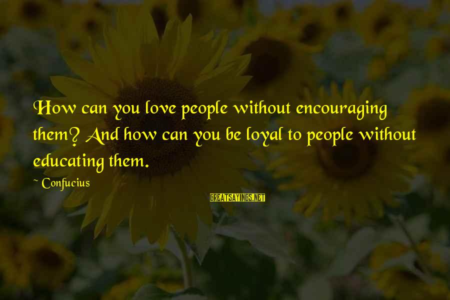 Alexander Ii Reforms Sayings By Confucius: How can you love people without encouraging them? And how can you be loyal to