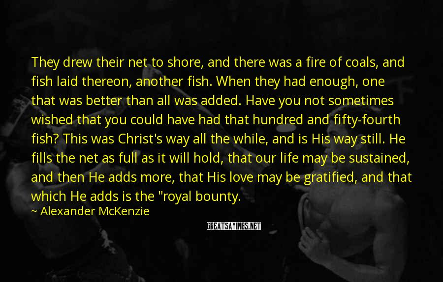 Alexander McKenzie Sayings: They drew their net to shore, and there was a fire of coals, and fish