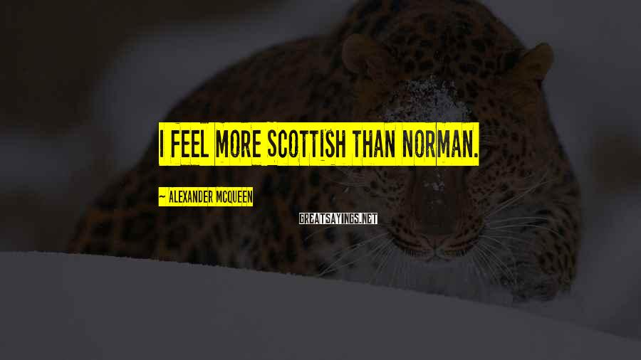 Alexander McQueen Sayings: I feel more Scottish than Norman.