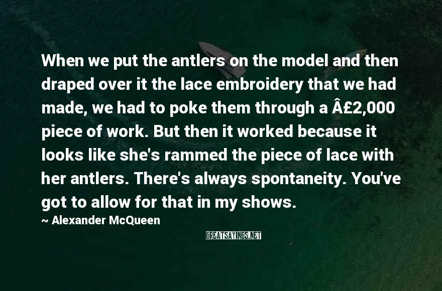 Alexander McQueen Sayings: When we put the antlers on the model and then draped over it the lace