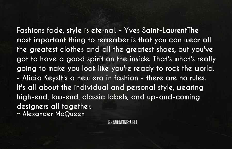 Alexander McQueen Sayings: Fashions fade, style is eternal. - Yves Saint-LaurentThe most important thing to remember is that