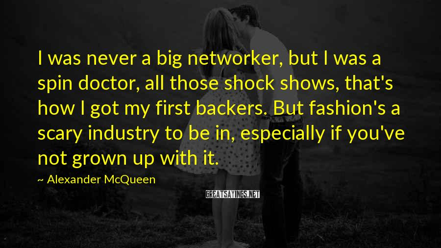 Alexander McQueen Sayings: I was never a big networker, but I was a spin doctor, all those shock