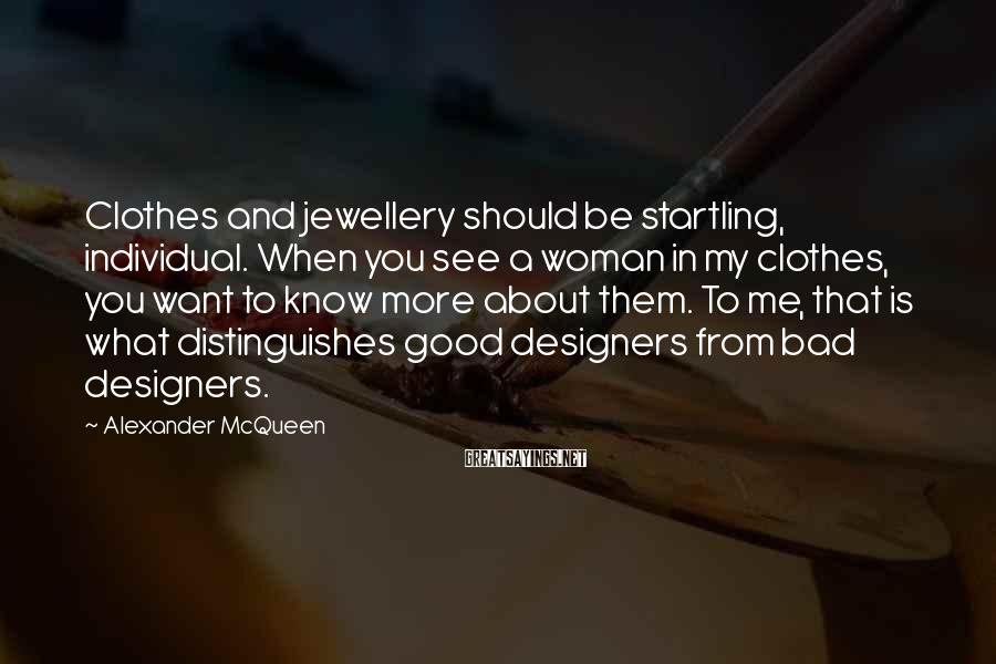 Alexander McQueen Sayings: Clothes and jewellery should be startling, individual. When you see a woman in my clothes,