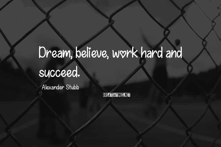 Alexander Stubb Sayings: Dream, believe, work hard and succeed.