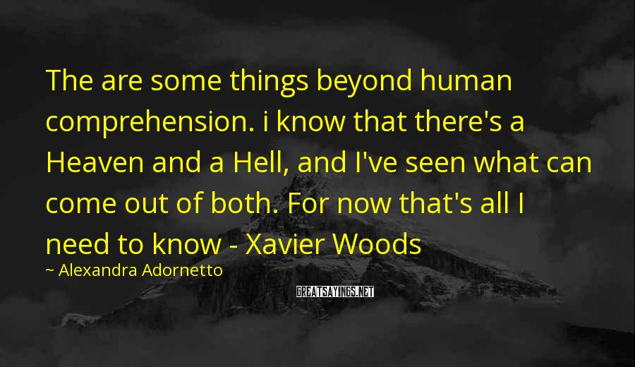 Alexandra Adornetto Sayings: The are some things beyond human comprehension. i know that there's a Heaven and a