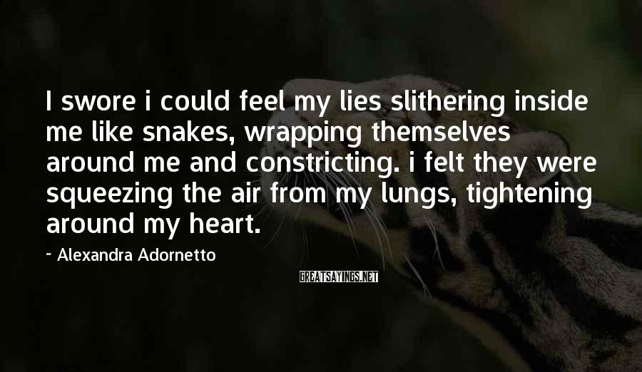 Alexandra Adornetto Sayings: I swore i could feel my lies slithering inside me like snakes, wrapping themselves around