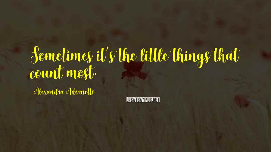Alexandra Adornetto Sayings: Sometimes it's the little things that count most.
