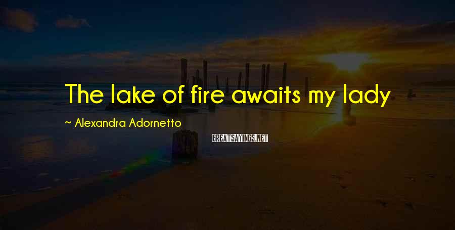 Alexandra Adornetto Sayings: The lake of fire awaits my lady