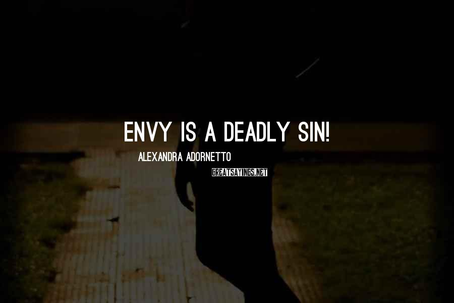 Alexandra Adornetto Sayings: Envy is a deadly sin!