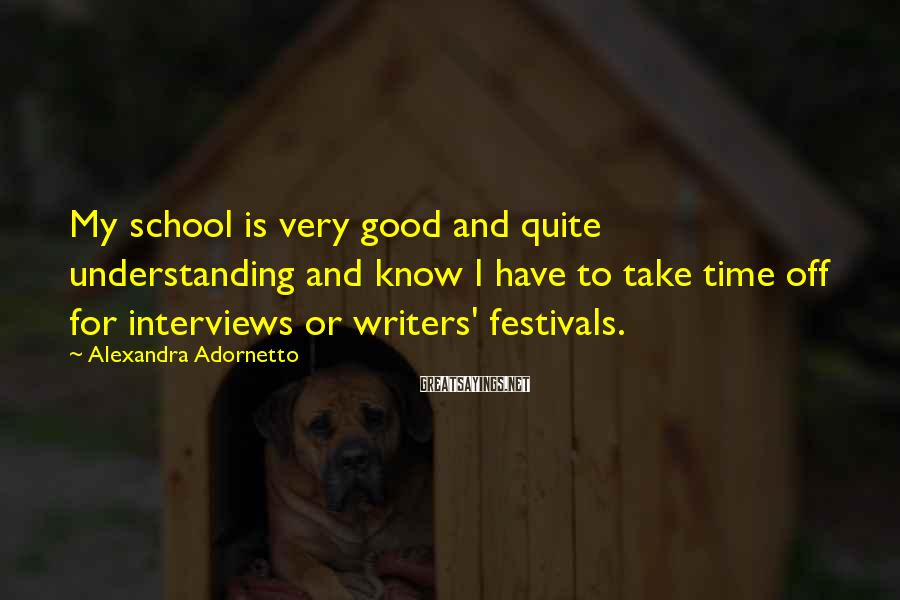 Alexandra Adornetto Sayings: My school is very good and quite understanding and know I have to take time