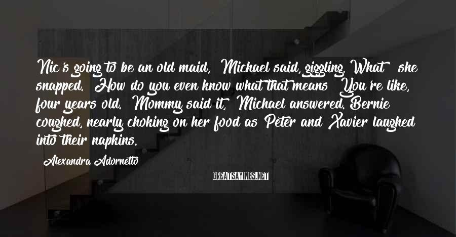 "Alexandra Adornetto Sayings: Nic's going to be an old maid,"" Michael said, giggling.""What?"" she snapped. ""How do you"
